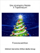 Francescastilton - Uno stratopico NataleX TopolinaLavi