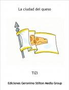 TIZI - La ciudad del queso