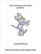 Jojo Baffofino - Una sorpresa non tanto gradita.
