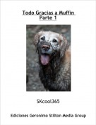 SKcool365 - Todo Gracias a Muffin Parte 1