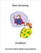 muisklauw - Klem de koning.