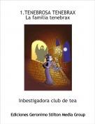 Inbestigadora club de tea - 1.TENEBROSA TENEBRAXLa familia tenebrax