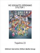 Topalina 23 - HO SOGNATO GERONIMO STILTON !