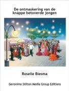 Roselie Biesma - De ontmaskering van de knappe betoverde jongen