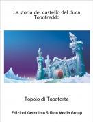 Topolo di Topoforte - La storia del castello del duca Topofreddo