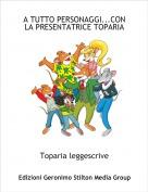 Toparia leggescrive - A TUTTO PERSONAGGI...CON LA PRESENTATRICE TOPARIA