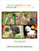 Topogaia03 - Quattro piccoli amici (x il concorso di MaryF leggitutto)