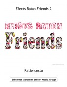 Ratiencesto - Efects Raton Friends 2