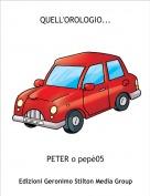 PETER o pepè05 - QUELL'OROLOGIO...