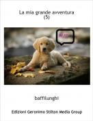 baffilunghi - La mia grande avventura (5)