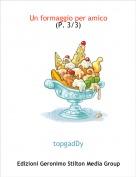 topgadDy - Un formaggio per amico (P. 3/3)