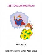 top.Astra - TEST:CHE LAVORO FARAI?
