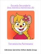 Terratoncita Parmesano - Escuela SecundariaUna mentira mentirosa (II)