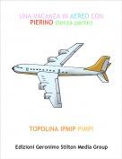 TOPOLINA IPMIP-PIMPI - UNA VACANZA IN AEREO CON PIERINO (terza parte)