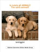 lentiggini - Io tutelo gli ANIMALI!Tim salva animali!