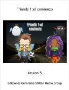Azulon 5 - Friends 1:el comienzo