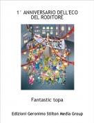 Fantastic topa - 1° ANNIVERSARIO DELL'ECO DEL RODITORE
