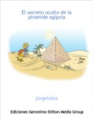 jorgelotas - El secreto oculto de la piramide egipcia