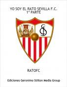 RATOFC - YO SOY EL RATO SEVILLA F.C.1º PARTE