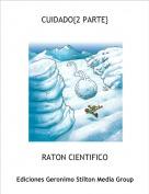RATON CIENTIFICO - CUIDADO{2 PARTE}