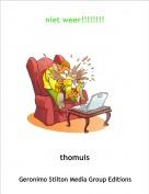 thomuis - niet weer!!!!!!!!
