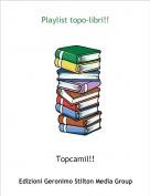 Topcamil!! - Playlist topo-libri!!