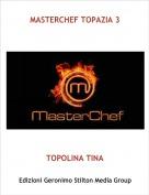 TOPOLINA TINA - MASTERCHEF TOPAZIA 3