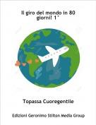 Topassa Cuoregentile - Il giro del mondo in 80 giorni! 1°