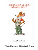 supersportiva - IN CHE GUAIO MI SONO CACCIATO parte 1