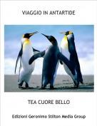 TEA CUORE BELLO - VIAGGIO IN ANTARTIDE