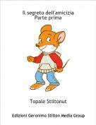 Topale Stiltonut - Il segreto dell'amiciziaParte prima