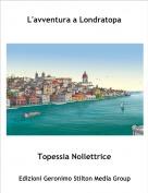 Topessia Nollettrice - L'avventura a Londratopa
