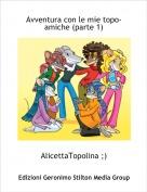 AlicettaTopolina ;) - Avventura con le mie topo-amiche (parte 1)