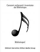Bibliotopo! - Canzoni esilaranti inventate da Bibliotopo