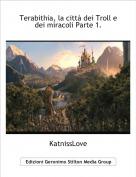 KatnissLove - Terabithia, la città dei Troll e  dei miracoli Parte 1.
