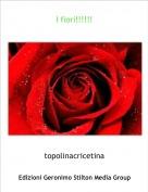 topolinacricetina - I fiori!!!!!!