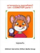 toposofu - un'avventura mozzafiato!! con i COSMOTOPI parte 1