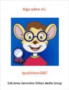 IgnaStilton2007 - Algo sobre mí.