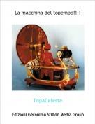 TopaCeleste - La macchina del topempo!!!!
