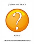 Alex910 - ¿Quienes son? Parte 3