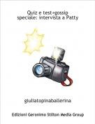 giuliatopinaballerina - Quiz e test+gossip speciale: intervista a Patty