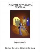 topoteavale - LE RICETTE DI TENEBROSA TENEBRAX