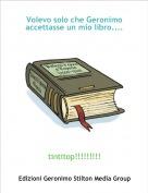 tintitop!!!!!!!!! - Volevo solo che Geronimo accettasse un mio libro....