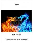 Rati Potter - Titanes