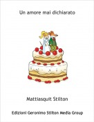Mattiasquit Stilton - Un amore mai dichiarato