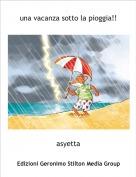 asyetta - una vacanza sotto la pioggia!!