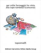 toposimo05 - per mille formaggini ho vinto alla topo-tombola!!(concorso)