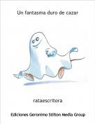 rataescritora - Un fantasma duro de cazar
