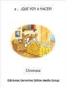 Chismosa - a ,  ¡QUE VOY A HACER!