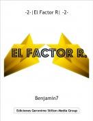 Benjamín7 - -2-|El Factor R| -2-